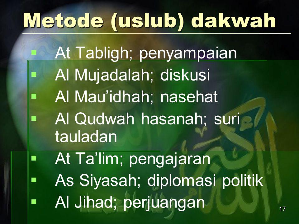 17 Metode (uslub) dakwah  At Tabligh; penyampaian  Al Mujadalah; diskusi  Al Mau'idhah; nasehat  Al Qudwah hasanah; suri tauladan  At Ta'lim; pen