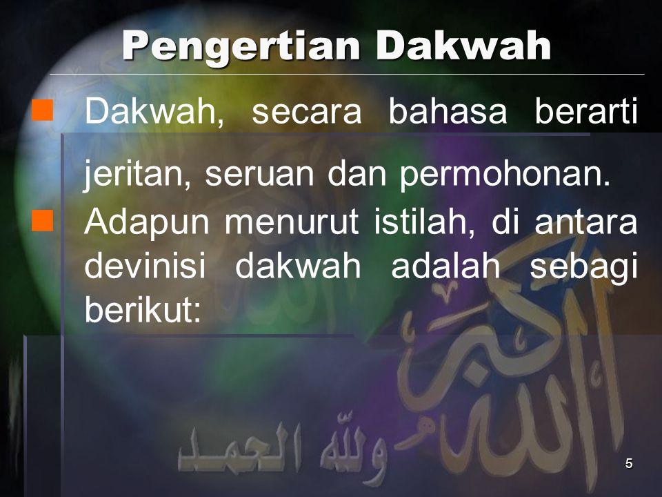 5 Pengertian Dakwah Dakwah, secara bahasa berarti jeritan, seruan dan permohonan. Adapun menurut istilah, di antara devinisi dakwah adalah sebagi beri