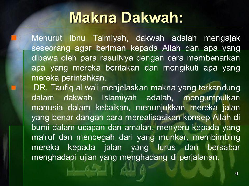 17 Metode (uslub) dakwah  At Tabligh; penyampaian  Al Mujadalah; diskusi  Al Mau'idhah; nasehat  Al Qudwah hasanah; suri tauladan  At Ta'lim; pengajaran  As Siyasah; diplomasi politik  Al Jihad; perjuangan
