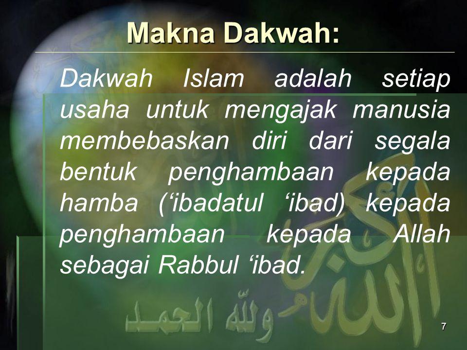 7 Makna Dakwah: Dakwah Islam adalah setiap usaha untuk mengajak manusia membebaskan diri dari segala bentuk penghambaan kepada hamba ('ibadatul 'ibad)