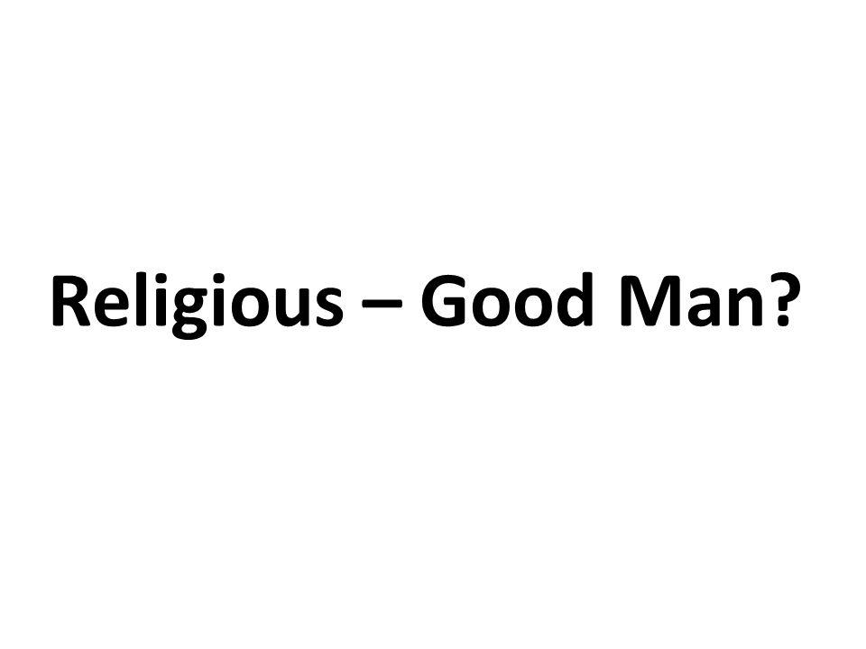 Religious – Good Man?