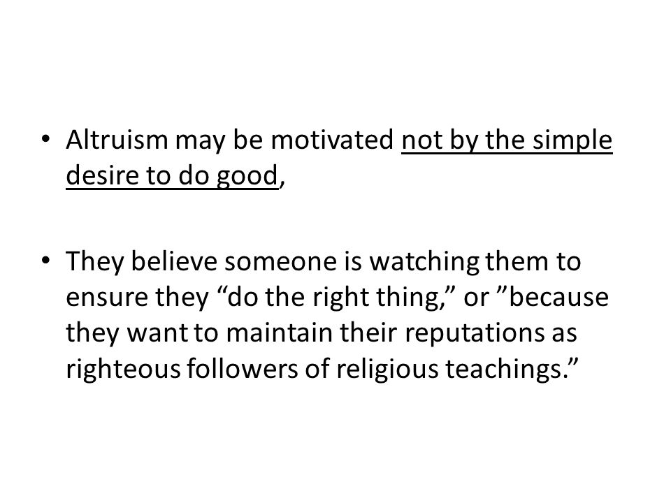 """Altruism may be motivated not by the simple desire to do good, They believe someone is watching them to ensure they """"do the right thing,"""" or """"because"""