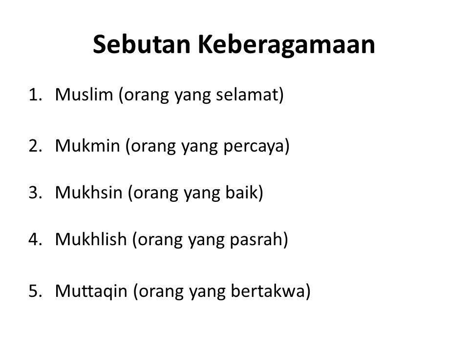 Sebutan Keberagamaan 1.Muslim (orang yang selamat) 2.Mukmin (orang yang percaya) 3.Mukhsin (orang yang baik) 4.Mukhlish (orang yang pasrah) 5.Muttaqin