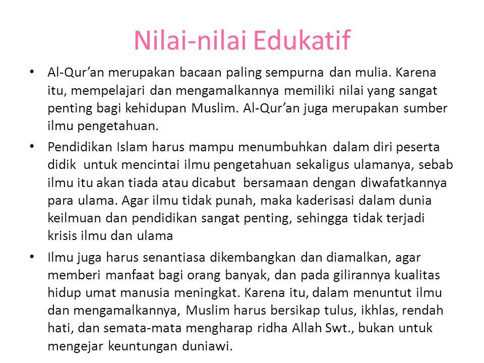 Nilai-nilai Edukatif Al-Qur'an merupakan bacaan paling sempurna dan mulia. Karena itu, mempelajari dan mengamalkannya memiliki nilai yang sangat penti