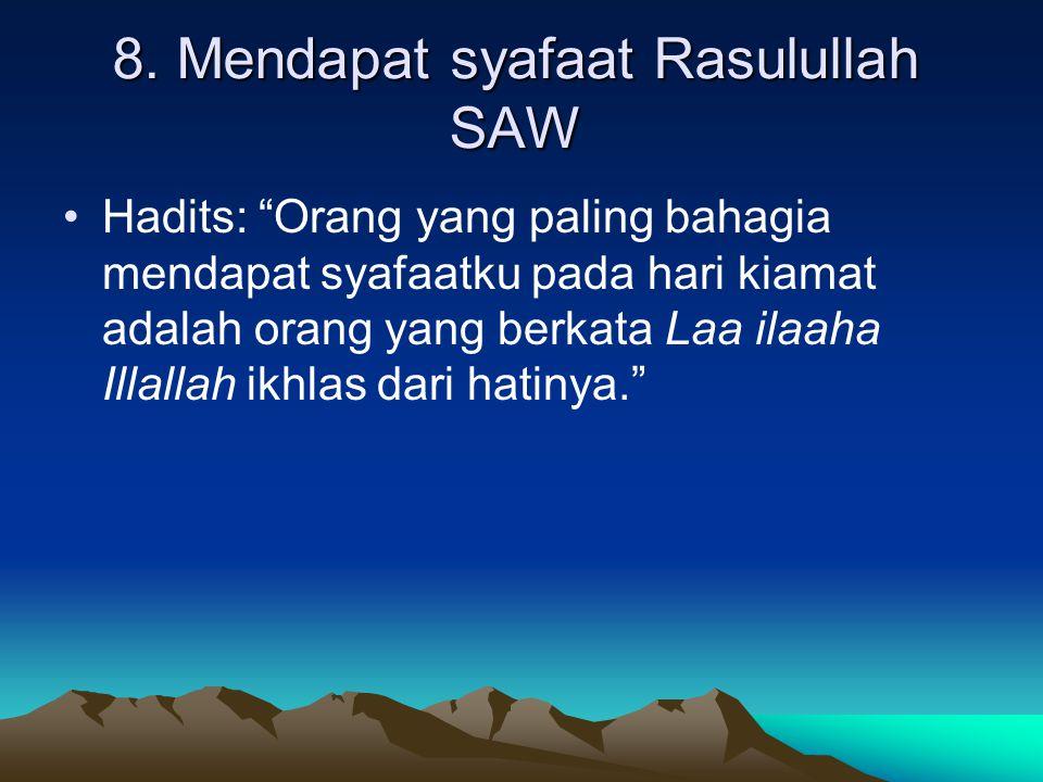 """8. Mendapat syafaat Rasulullah SAW Hadits: """"Orang yang paling bahagia mendapat syafaatku pada hari kiamat adalah orang yang berkata Laa ilaaha Illalla"""