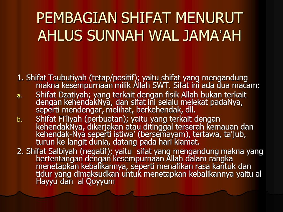 PEMBAGIAN SHIFAT MENURUT AHLUS SUNNAH WAL JAMA ' AH 1. Shifat Tsubutiyah (tetap/positif); yaitu shifat yang mengandung makna kesempurnaan milik Allah