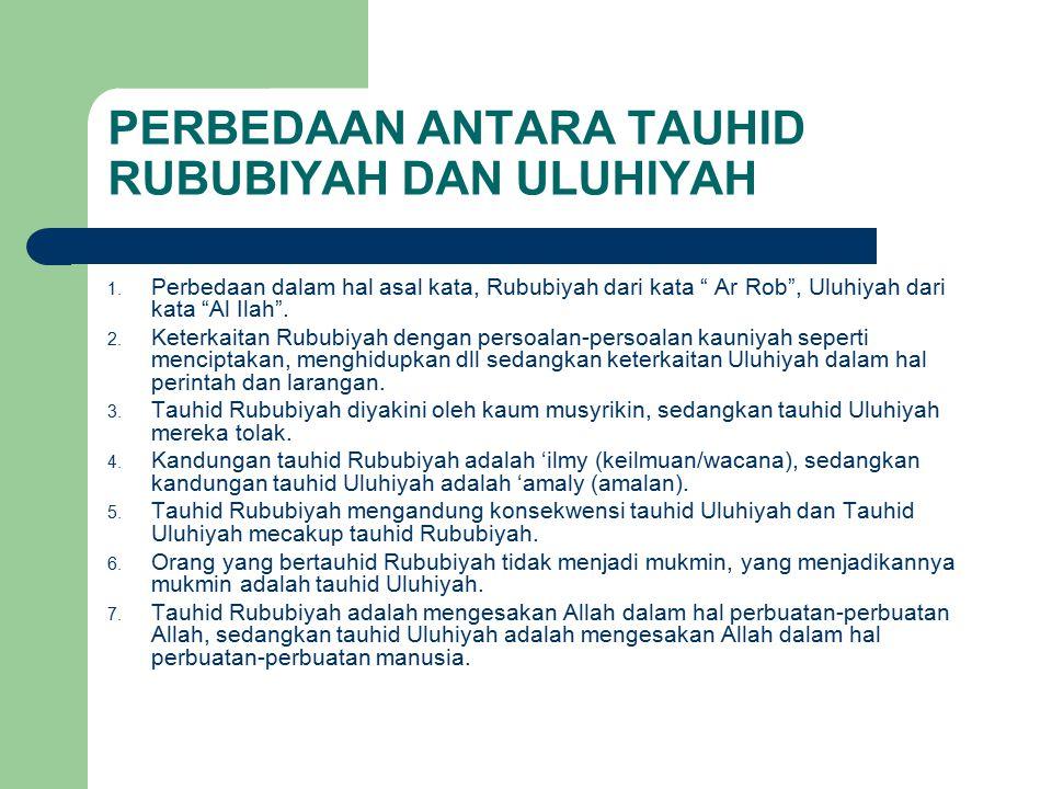"""PERBEDAAN ANTARA TAUHID RUBUBIYAH DAN ULUHIYAH 1. Perbedaan dalam hal asal kata, Rububiyah dari kata """" Ar Rob"""", Uluhiyah dari kata """"Al Ilah"""". 2. Keter"""