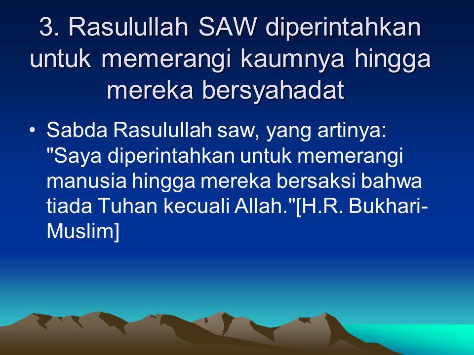 3. Rasulullah SAW diperintahkan untuk memerangi kaumnya hingga mereka bersyahadat Sabda Rasulullah saw, yang artinya: