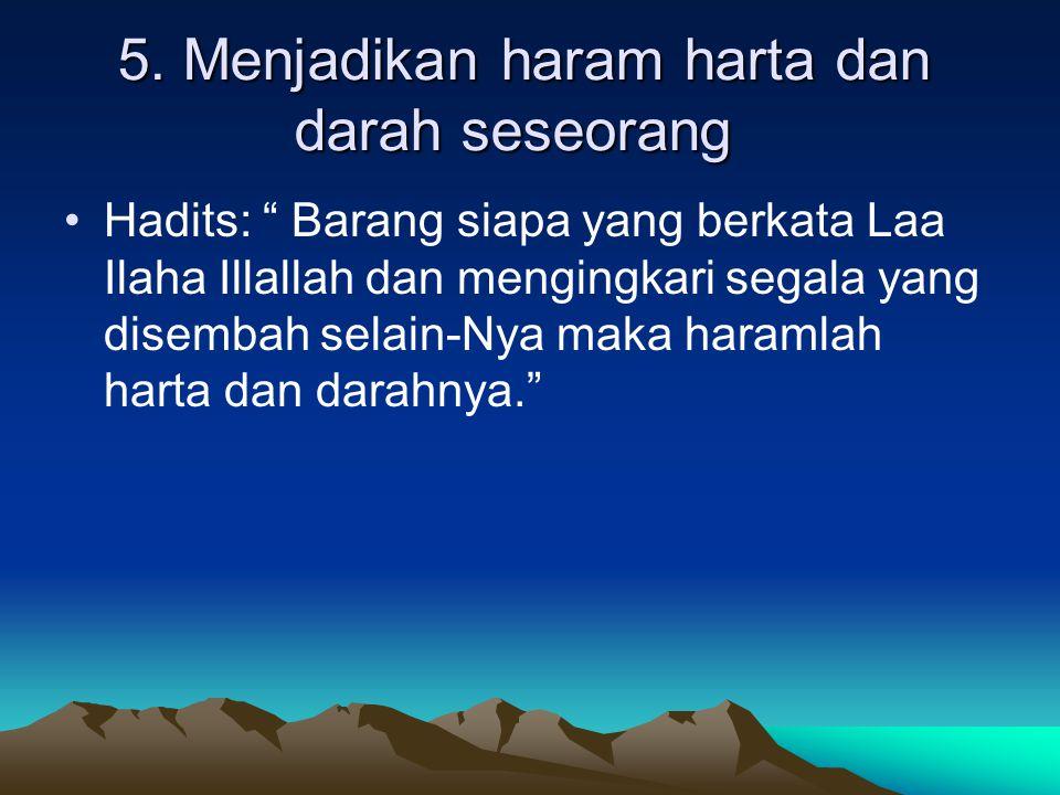 """5. Menjadikan haram harta dan darah seseorang Hadits: """" Barang siapa yang berkata Laa Ilaha Illallah dan mengingkari segala yang disembah selain-Nya m"""
