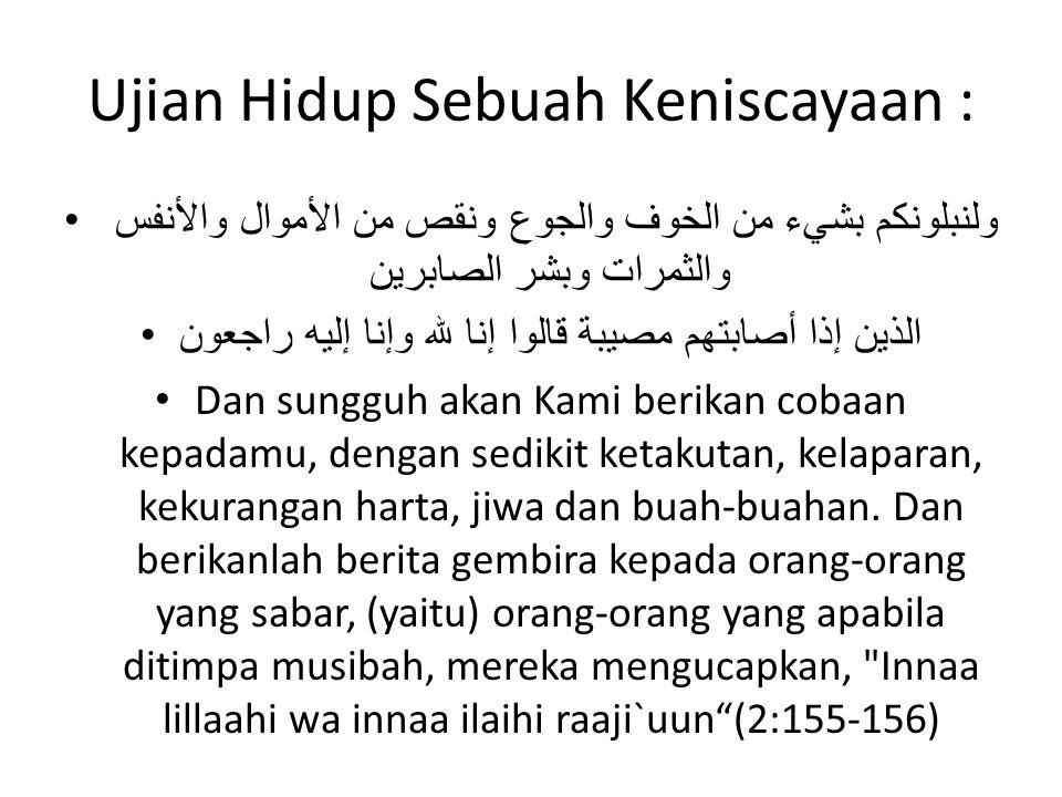 Bersabar dengan musibah, mendapatkan keridhoan Allah Rasulullah shollallahu alaihi wa sallam bersabda : Sesungguhnya besarnya pahala itu tergantung besarnya ujian.