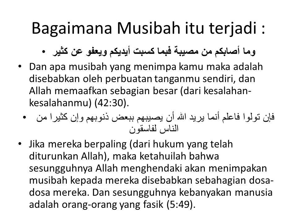 Untuk menyempurnakan penghambaan diri dan ketundukan seorang Mukmin kepada Allah Sungguh mengagumkan keadaan seorang Mukmin, semua keadaannya (membawa) kebaikan (untuk dirinya), dan ini hanya ada pada seorang Mukmin; jika dia mendapatkan kesenangan dia akan bersyukur, maka itu adalah kebaikan baginya, dan jika dia ditimpa kesusahan dia akan bersabar, maka itu adalah kebaikan baginya. (HR Muslim (no 2999)