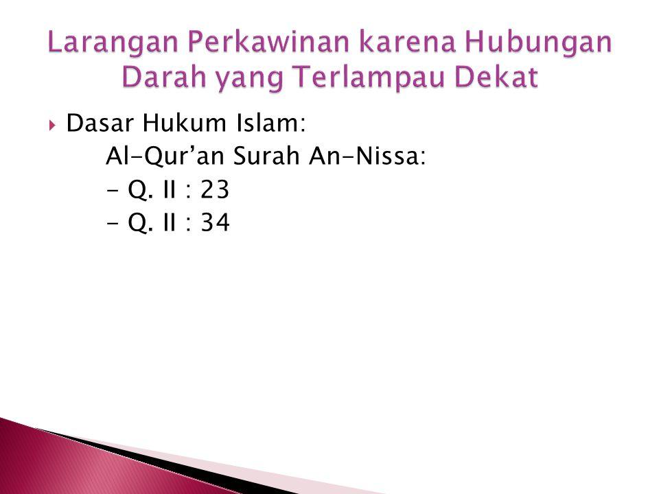  Dasar Hukum Islam: Al-Qur'an Surah An-Nissa: - Q. II : 23 - Q. II : 34