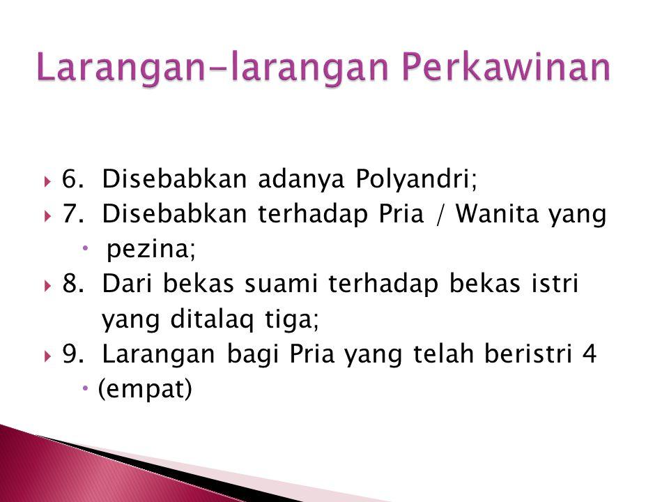  6. Disebabkan adanya Polyandri;  7.Disebabkan terhadap Pria / Wanita yang  pezina;  8.Dari bekas suami terhadap bekas istri yang ditalaq tiga; 