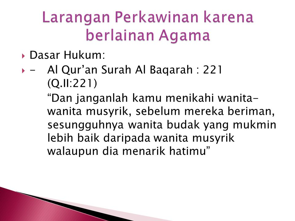  Dasar Hukum:  -Al Qur'an Surah Al Baqarah : 221 (Q.II:221) Dan janganlah kamu menikahi wanita- wanita musyrik, sebelum mereka beriman, sesungguhnya wanita budak yang mukmin lebih baik daripada wanita musyrik walaupun dia menarik hatimu