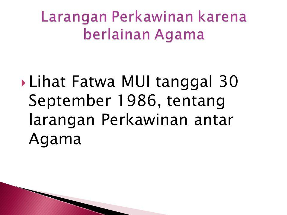  Lihat Fatwa MUI tanggal 30 September 1986, tentang larangan Perkawinan antar Agama