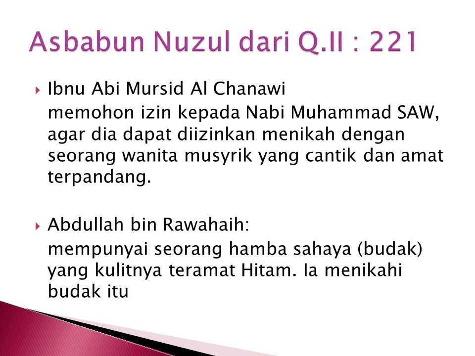  Ibnu Abi Mursid Al Chanawi memohon izin kepada Nabi Muhammad SAW, agar dia dapat diizinkan menikah dengan seorang wanita musyrik yang cantik dan amat terpandang.