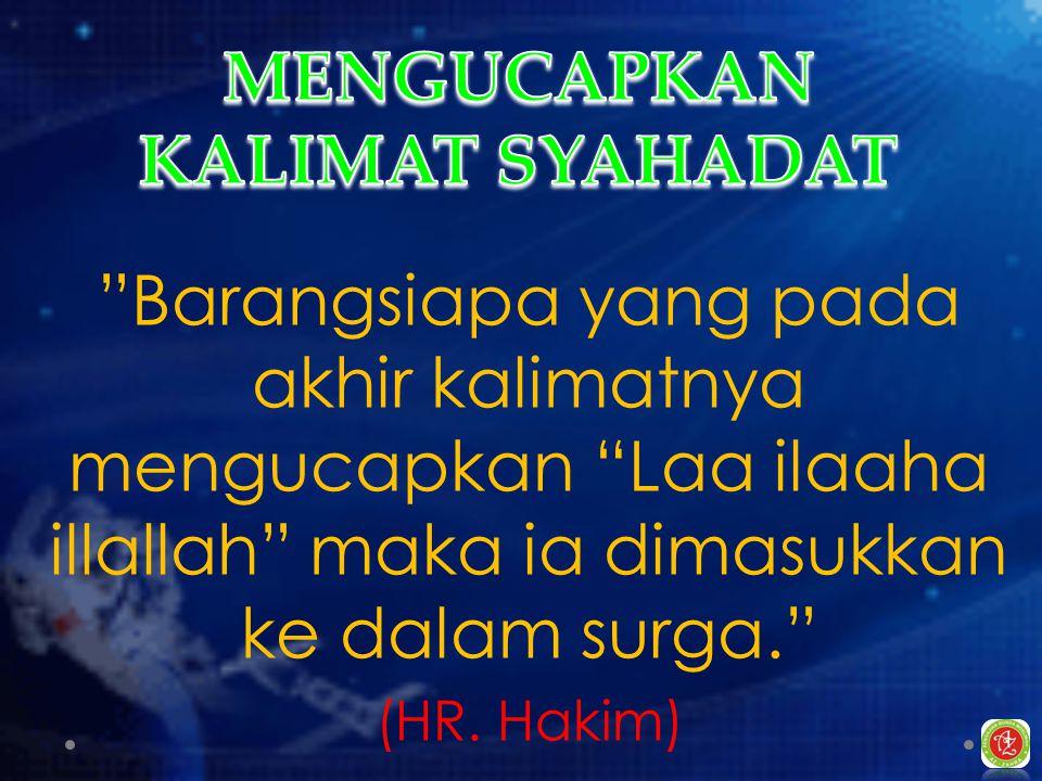 Barangsiapa yang pada akhir kalimatnya mengucapkan Laa ilaaha illallah maka ia dimasukkan ke dalam surga. (HR.