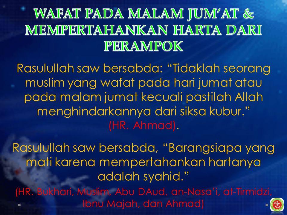 Rasulullah saw bersabda: Tidaklah seorang muslim yang wafat pada hari jumat atau pada malam jumat kecuali pastilah Allah menghindarkannya dari siksa kubur. (HR.