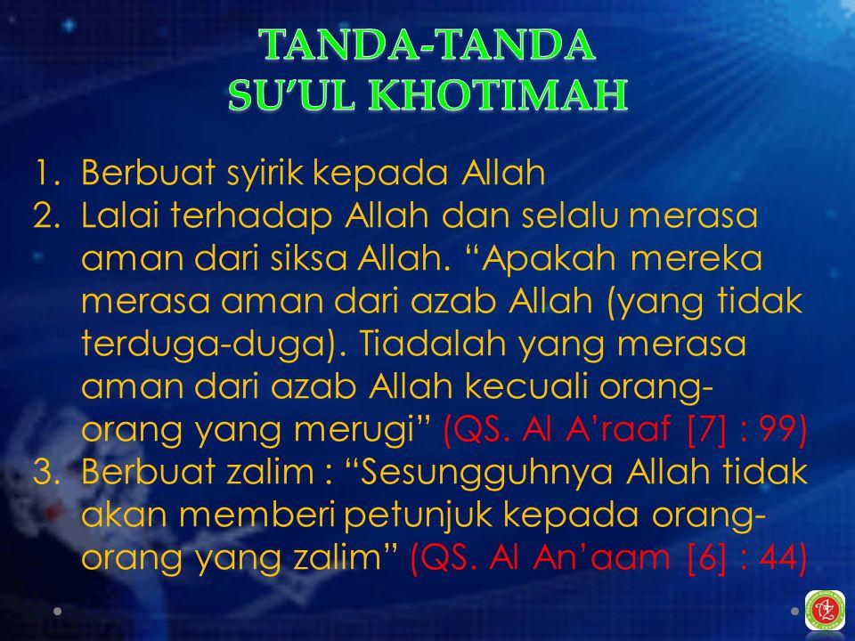 1.Berbuat syirik kepada Allah 2.Lalai terhadap Allah dan selalu merasa aman dari siksa Allah.
