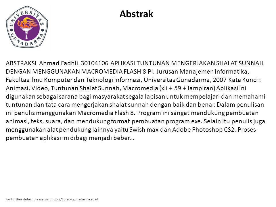 Abstrak ABSTRAKSI Ahmad Fadhli. 30104106 APLIKASI TUNTUNAN MENGERJAKAN SHALAT SUNNAH DENGAN MENGGUNAKAN MACROMEDIA FLASH 8 PI. Jurusan Manajemen Infor