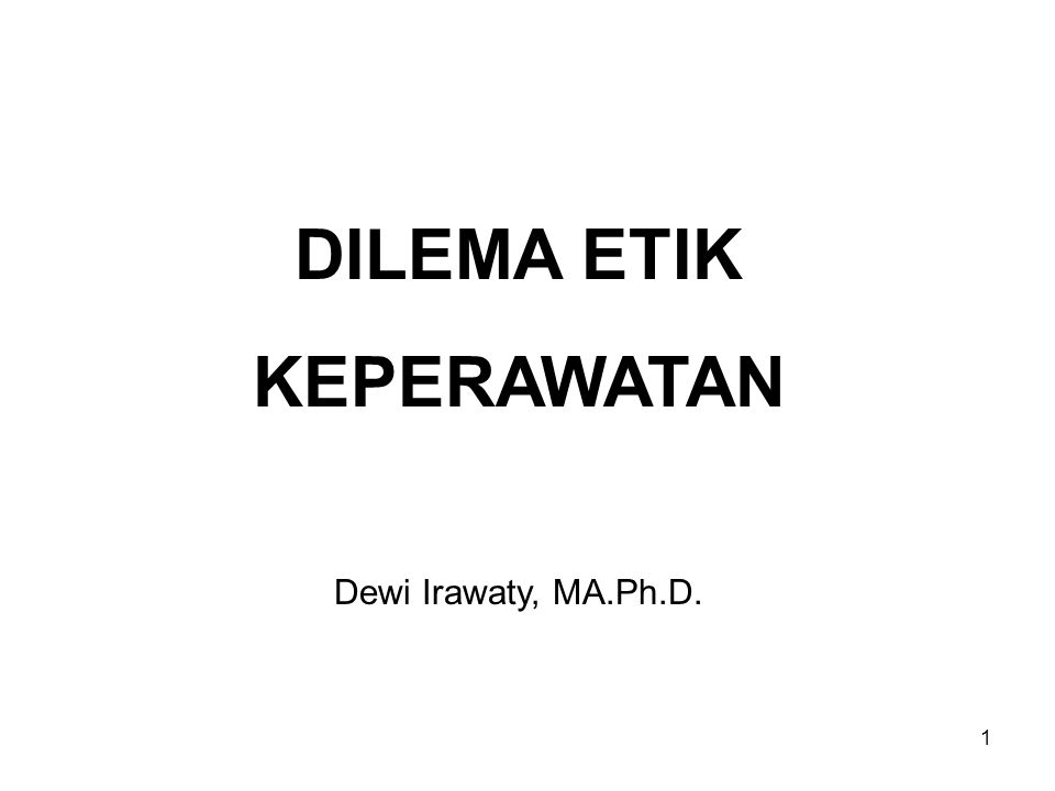 1 DILEMA ETIK KEPERAWATAN Dewi Irawaty, MA.Ph.D.