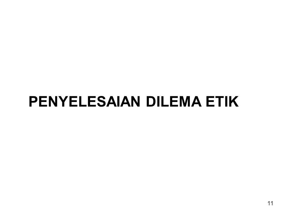 PENYELESAIAN DILEMA ETIK 11