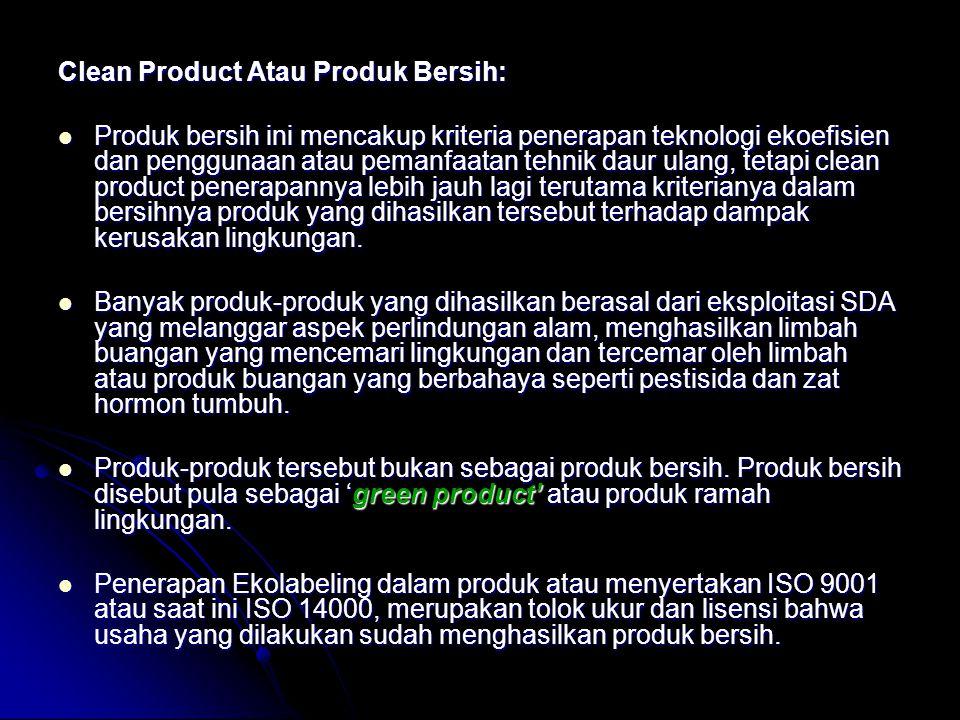 Clean Product Atau Produk Bersih: Produk bersih ini mencakup kriteria penerapan teknologi ekoefisien dan penggunaan atau pemanfaatan tehnik daur ulang