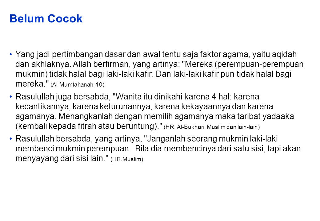 Belum Cocok Yang jadi pertimbangan dasar dan awal tentu saja faktor agama, yaitu aqidah dan akhlaknya.