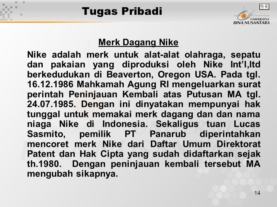 14 Tugas Pribadi Merk Dagang Nike Nike adalah merk untuk alat-alat olahraga, sepatu dan pakaian yang diproduksi oleh Nike Int'l,ltd berkedudukan di Be