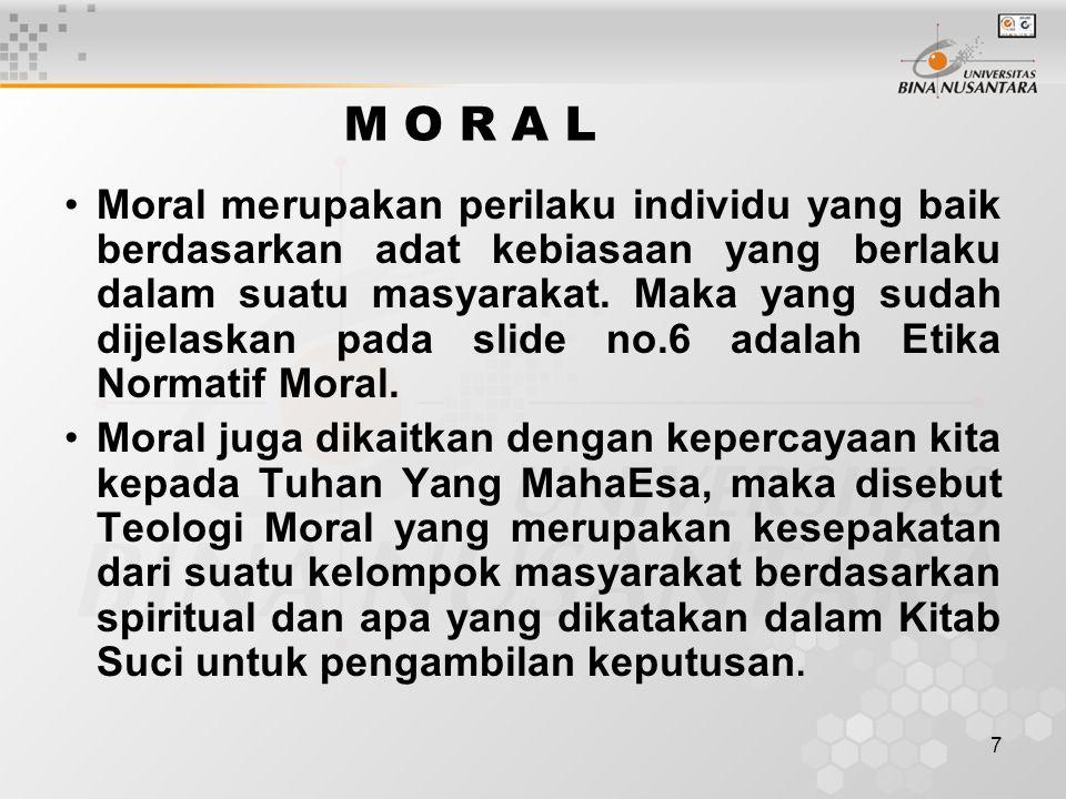 7 M O R A L Moral merupakan perilaku individu yang baik berdasarkan adat kebiasaan yang berlaku dalam suatu masyarakat. Maka yang sudah dijelaskan pad