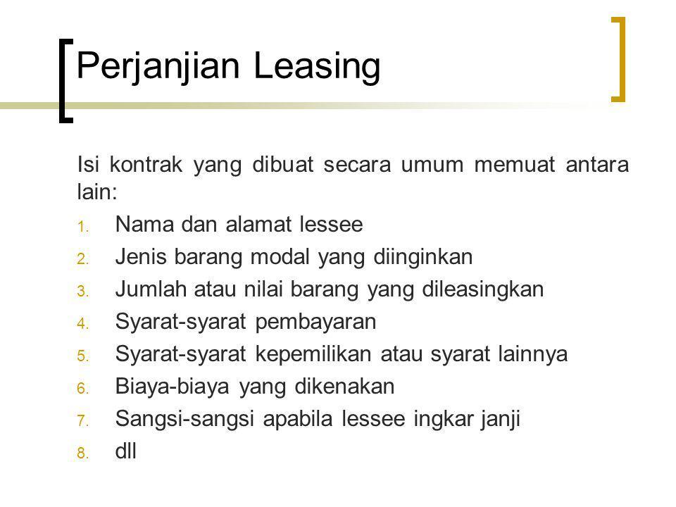 Perjanjian Leasing Isi kontrak yang dibuat secara umum memuat antara lain: 1. Nama dan alamat lessee 2. Jenis barang modal yang diinginkan 3. Jumlah a