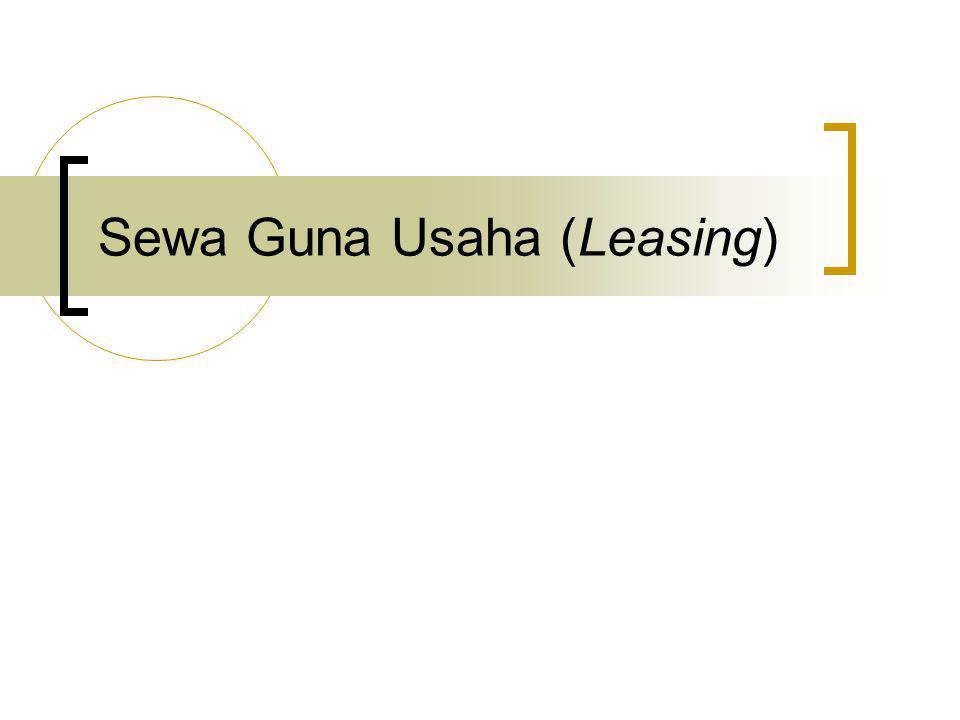 Pengertian Sewa Guna Perjanjian antara lessor (perusahaan leasing) dengan lessee (nasabah) dimana pihak lessor menyediakan barang dengan hak penggunaan oleh lessee dengan imbalan pembayaran sewa untuk jangka waktu tertentu.
