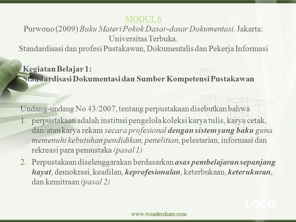 LOGO www.wondershare.com Kegiatan Belajar 1: Standardisasi Dokumentasi dan Sumber Kompetensi Pustakawan MODUL 6 Purwono (2009) Buku Materi Pokok Dasar
