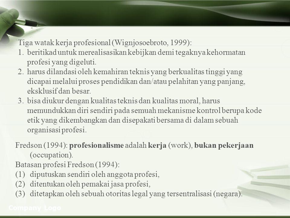 Company Logo Tiga watak kerja profesional (Wignjosoebroto, 1999): 1.beritikad untuk merealisasikan kebijkan demi tegaknya kehormatan profesi yang dige