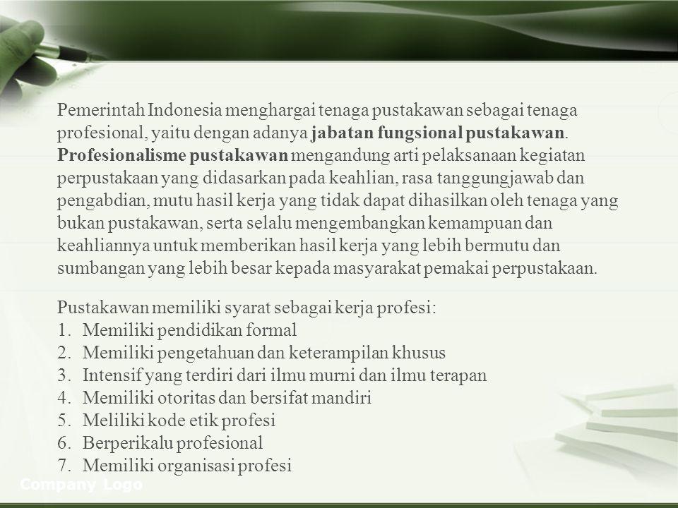 Company Logo Pemerintah Indonesia menghargai tenaga pustakawan sebagai tenaga profesional, yaitu dengan adanya jabatan fungsional pustakawan. Profesio
