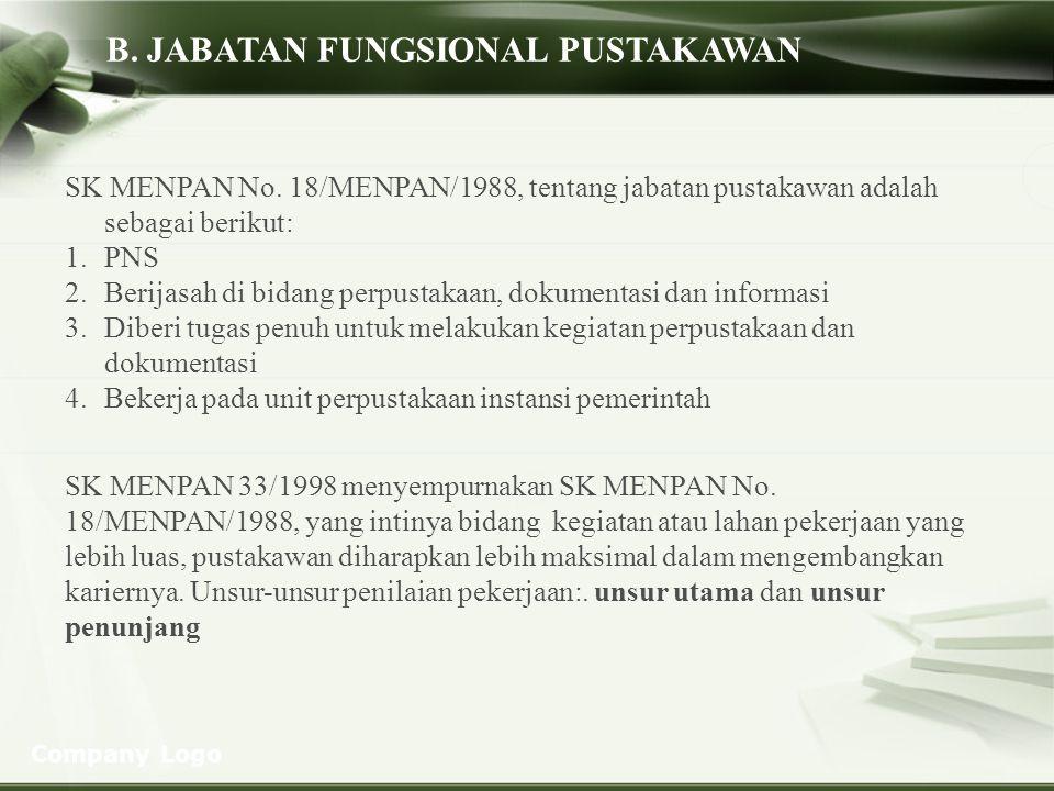 Company Logo B. JABATAN FUNGSIONAL PUSTAKAWAN SK MENPAN No. 18/MENPAN/1988, tentang jabatan pustakawan adalah sebagai berikut: 1.PNS 2.Berijasah di bi