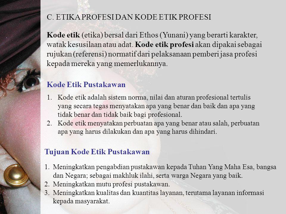 1.Kode etik adalah sistem norma, nilai dan aturan profesional tertulis yang secara tegas menyatakan apa yang benar dan baik dan apa yang tidak benar d