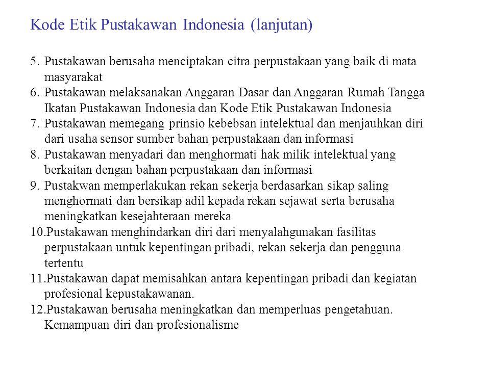 Kode Etik Pustakawan Indonesia (lanjutan) 5.Pustakawan berusaha menciptakan citra perpustakaan yang baik di mata masyarakat 6.Pustakawan melaksanakan