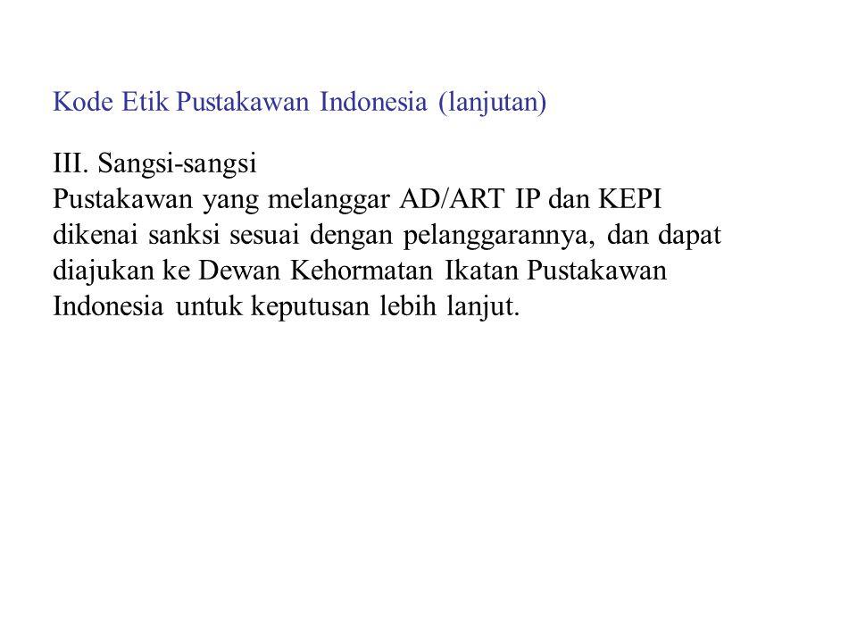 Kode Etik Pustakawan Indonesia (lanjutan) III. Sangsi-sangsi Pustakawan yang melanggar AD/ART IP dan KEPI dikenai sanksi sesuai dengan pelanggarannya,