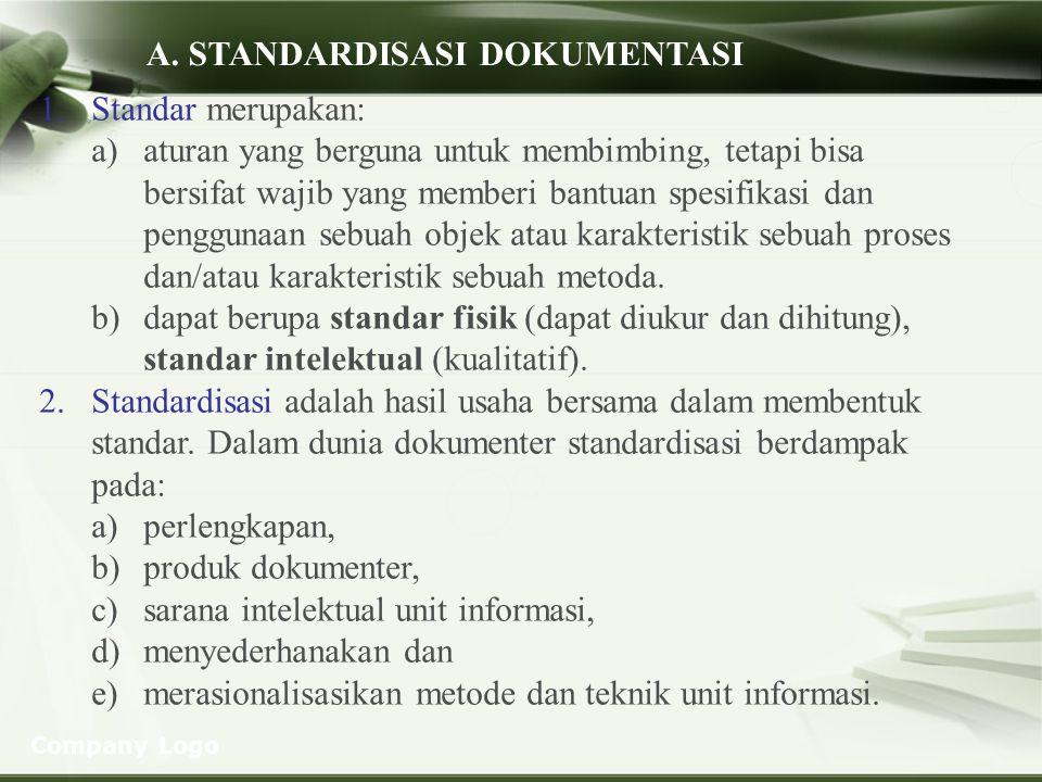 Company Logo A. STANDARDISASI DOKUMENTASI 1.Standar merupakan: a)aturan yang berguna untuk membimbing, tetapi bisa bersifat wajib yang memberi bantuan