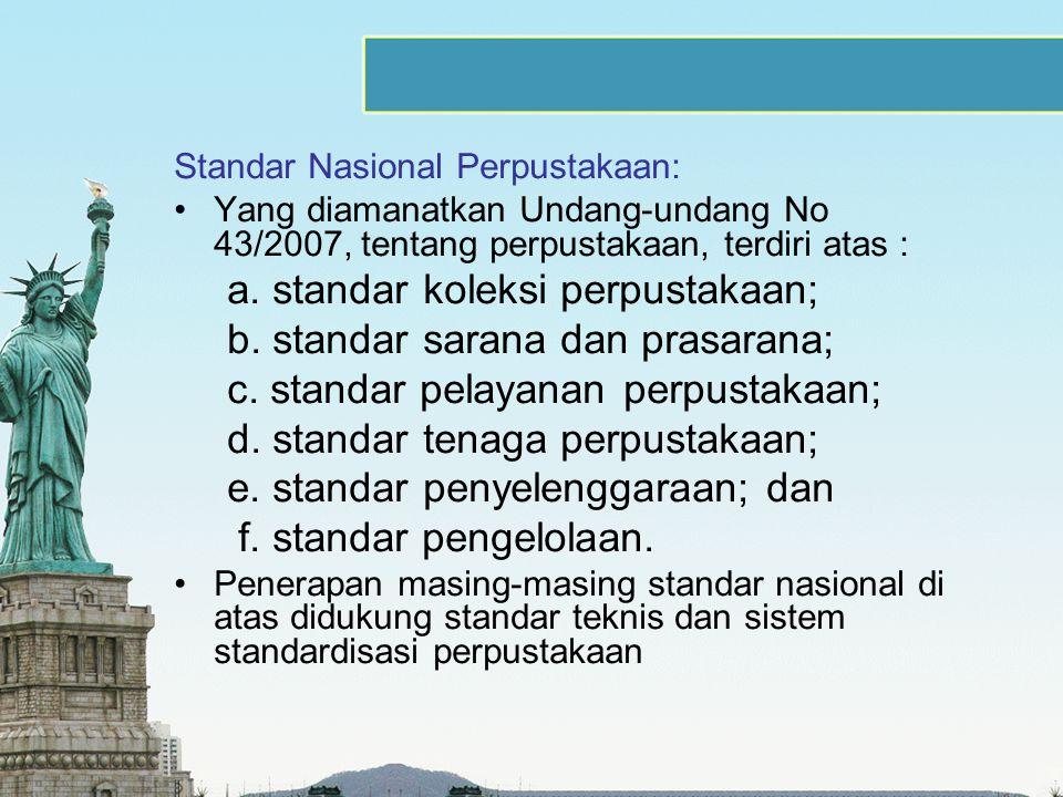 Standar Nasional Perpustakaan: Yang diamanatkan Undang-undang No 43/2007, tentang perpustakaan, terdiri atas : a. standar koleksi perpustakaan; b. sta