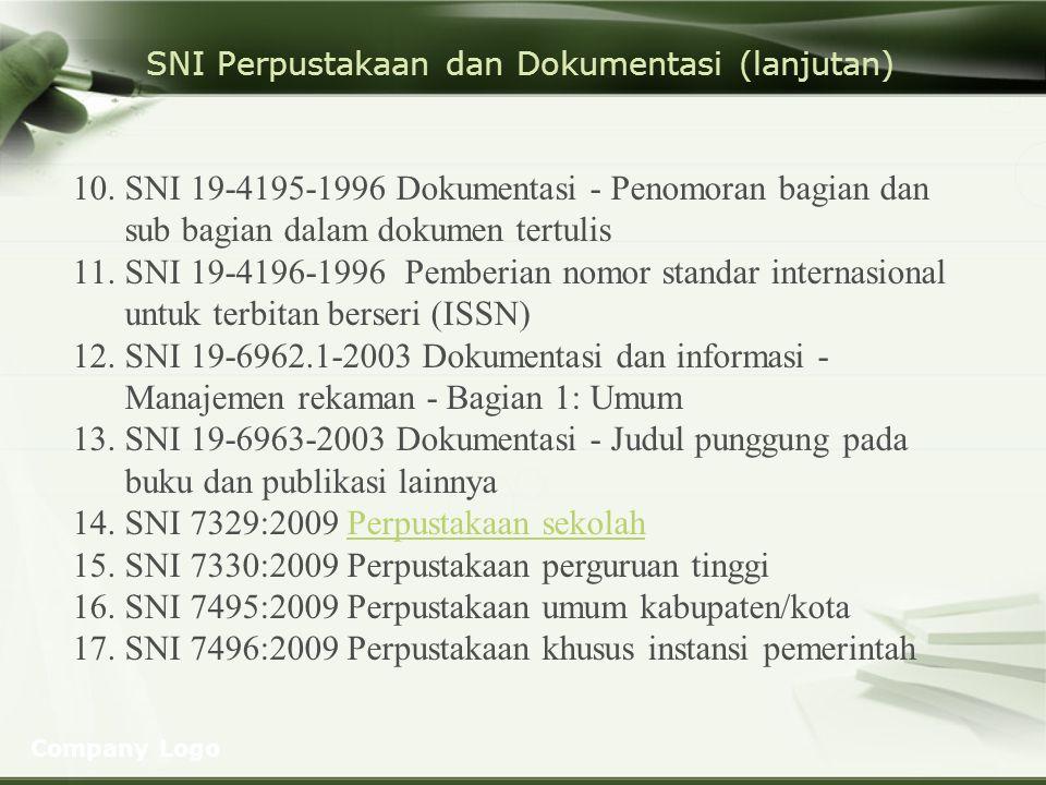Company Logo SNI Perpustakaan dan Dokumentasi (lanjutan) 10.SNI 19-4195-1996 Dokumentasi - Penomoran bagian dan sub bagian dalam dokumen tertulis 11.S