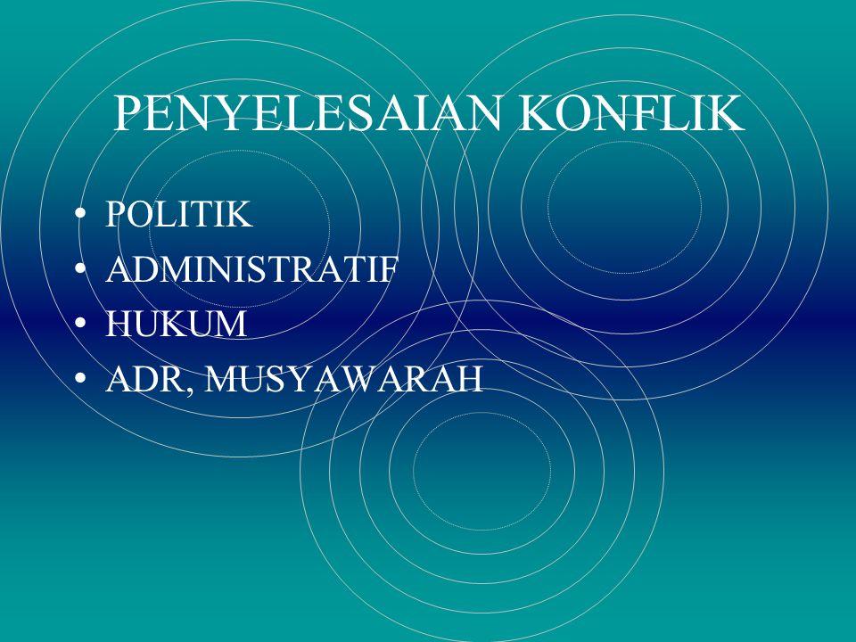 PENYELESAIAN KONFLIK POLITIK ADMINISTRATIF HUKUM ADR, MUSYAWARAH