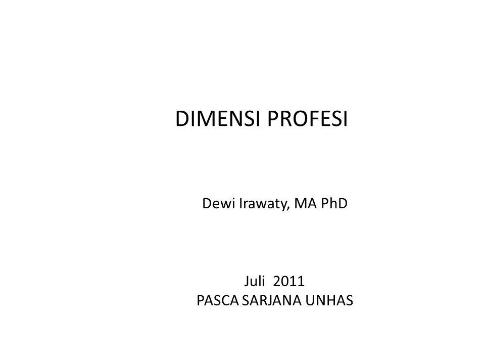 DIMENSI PROFESI Dewi Irawaty, MA PhD Juli 2011 PASCA SARJANA UNHAS