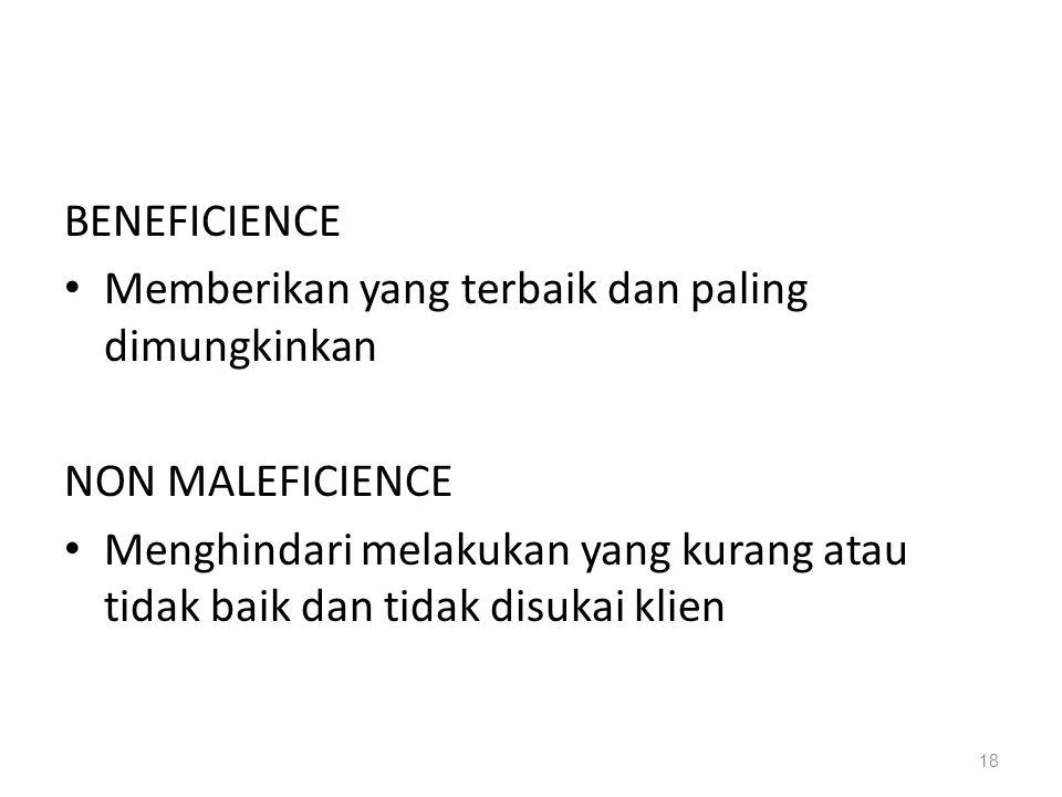 BENEFICIENCE Memberikan yang terbaik dan paling dimungkinkan NON MALEFICIENCE Menghindari melakukan yang kurang atau tidak baik dan tidak disukai klie