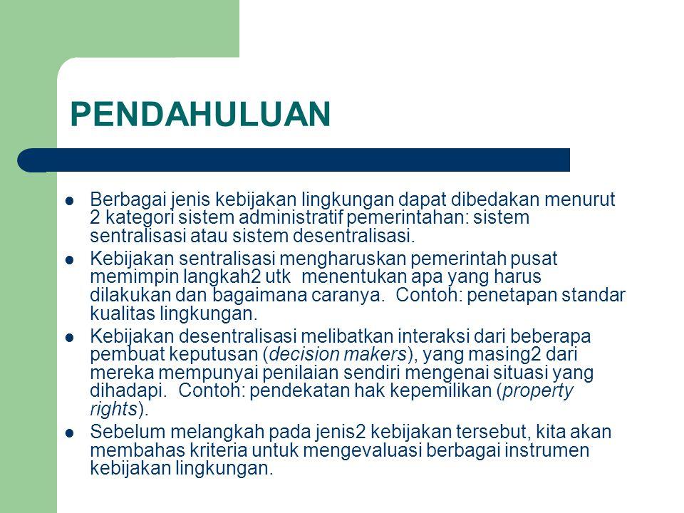 PENDAHULUAN Berbagai jenis kebijakan lingkungan dapat dibedakan menurut 2 kategori sistem administratif pemerintahan: sistem sentralisasi atau sistem desentralisasi.