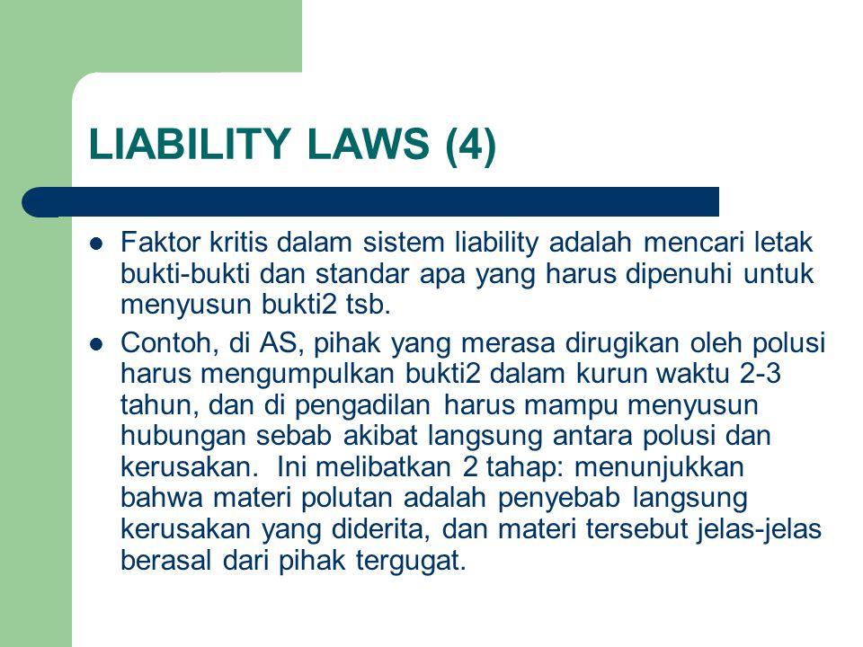 LIABILITY LAWS (4) Faktor kritis dalam sistem liability adalah mencari letak bukti-bukti dan standar apa yang harus dipenuhi untuk menyusun bukti2 tsb.