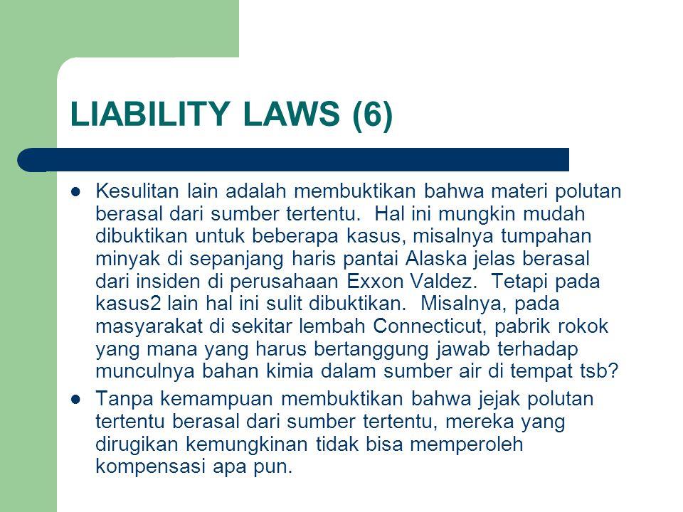 LIABILITY LAWS (6) Kesulitan lain adalah membuktikan bahwa materi polutan berasal dari sumber tertentu.