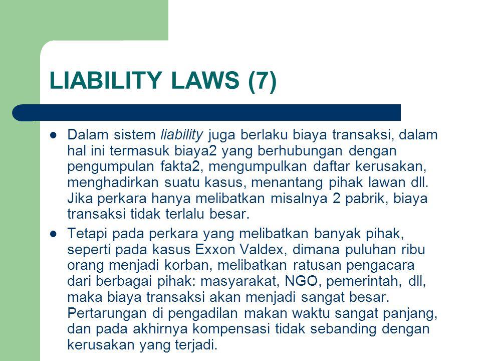 LIABILITY LAWS (7) Dalam sistem liability juga berlaku biaya transaksi, dalam hal ini termasuk biaya2 yang berhubungan dengan pengumpulan fakta2, mengumpulkan daftar kerusakan, menghadirkan suatu kasus, menantang pihak lawan dll.