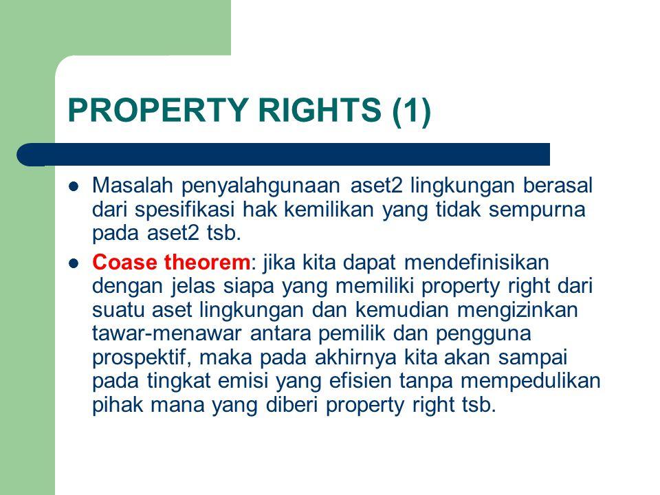 PROPERTY RIGHTS (1) Masalah penyalahgunaan aset2 lingkungan berasal dari spesifikasi hak kemilikan yang tidak sempurna pada aset2 tsb.